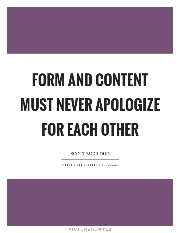 Form and content must never apologize for each other Picture Quote #1