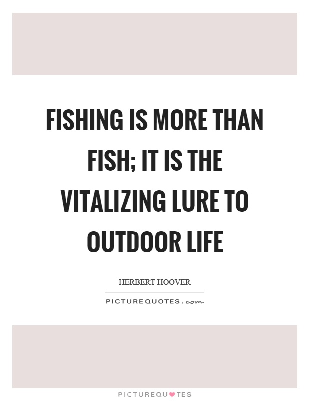 Fishing is more than fish; it is the vitalizing lure to outdoor life Picture Quote #1
