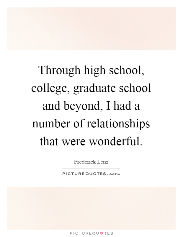 Through high school, college, graduate school and beyond, I had a number of relationships that were wonderful Picture Quote #1
