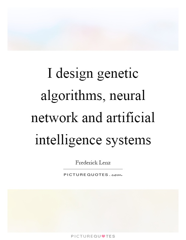 I design genetic algorithms, neural network and artificial intelligence systems Picture Quote #1