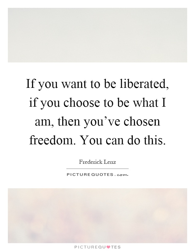 Liberated Quotes | Liberated Sayings | Liberated Picture ...