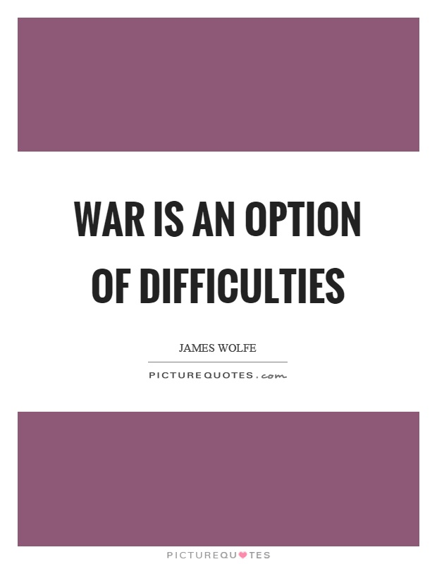 War is an option of difficulties Picture Quote #1
