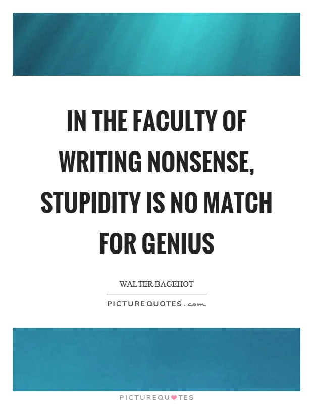 In the faculty of writing nonsense, stupidity is no match for genius Picture Quote #1