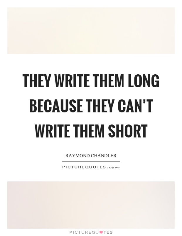 They write them long because they can't write them short Picture Quote #1