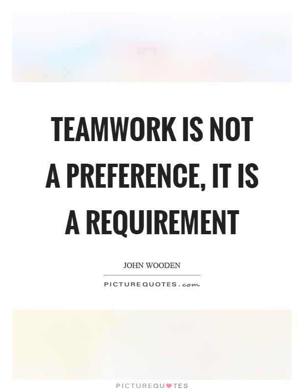 Teamwork is not a preference, it is a requirement Picture Quote #1
