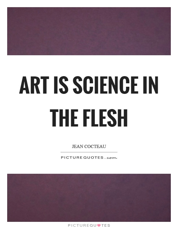 Art is science in the flesh Picture Quote #1