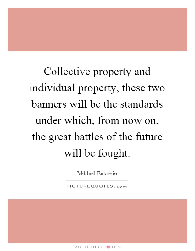Collective property and individual property, these two banners will be the standards under which, from now on, the great battles of the future will be fought Picture Quote #1