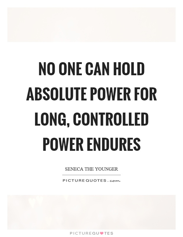 No one can hold absolute power for long, controlled power endures Picture Quote #1
