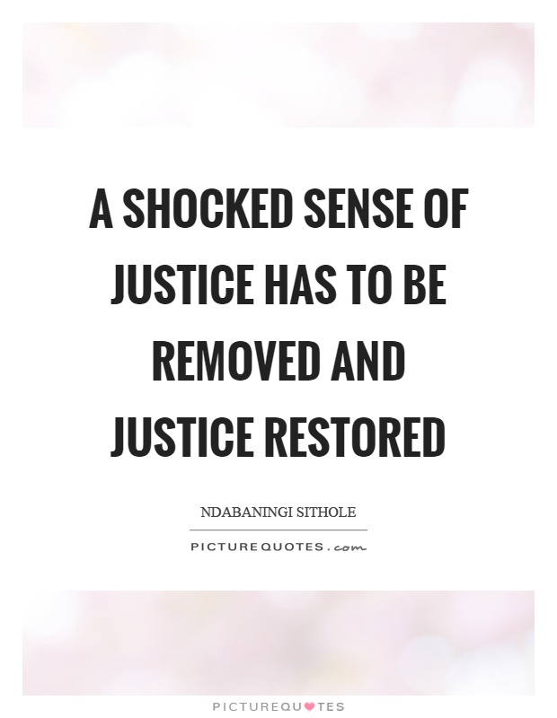 A shocked sense of justice has to be removed and justice restored Picture Quote #1