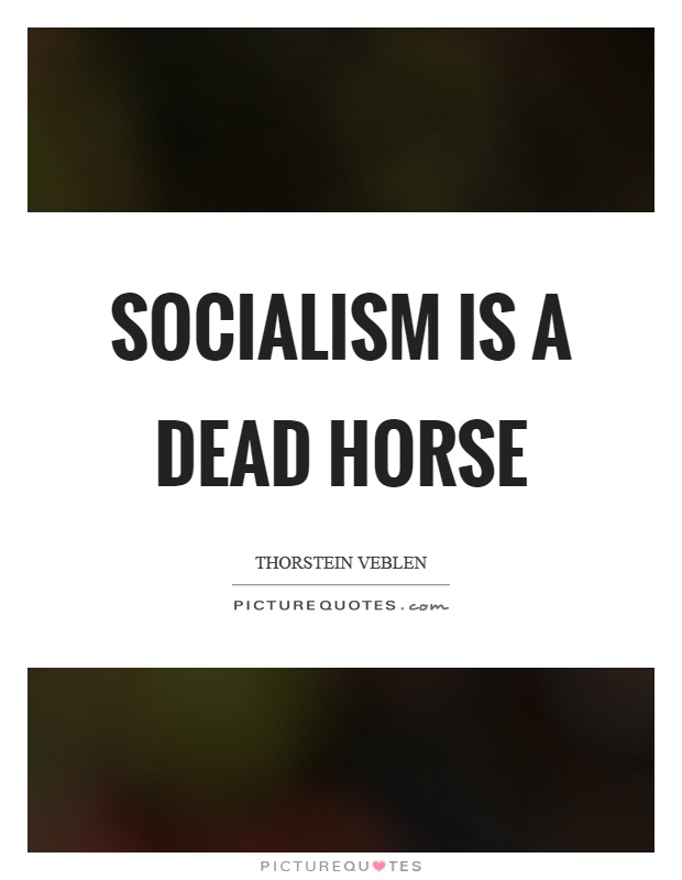 Socialism is a dead horse Picture Quote #1