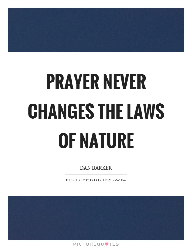 Prayer never changes the laws of nature Picture Quote #1