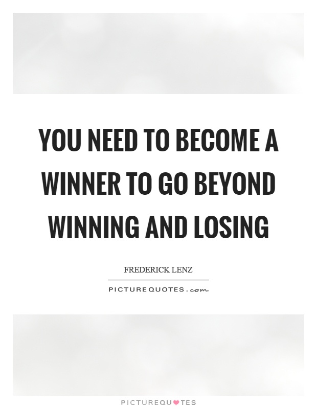 You need to become a winner to go beyond winning and losing Picture Quote #1