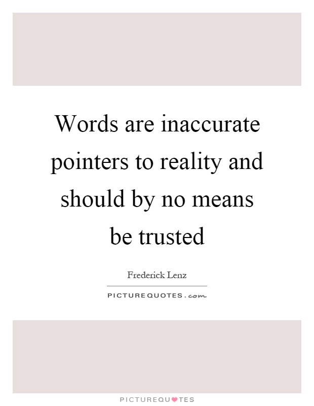 Words are inaccurate pointers to reality and should by no means be trusted Picture Quote #1
