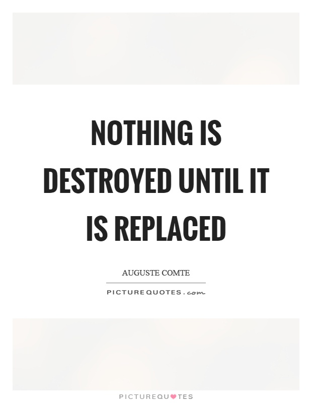 Nothing is destroyed until it is replaced Picture Quote #1