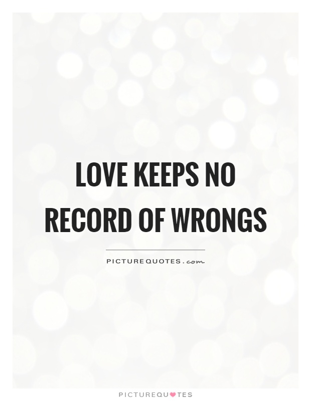 Love keeps no record of wrongs Picture Quote #1