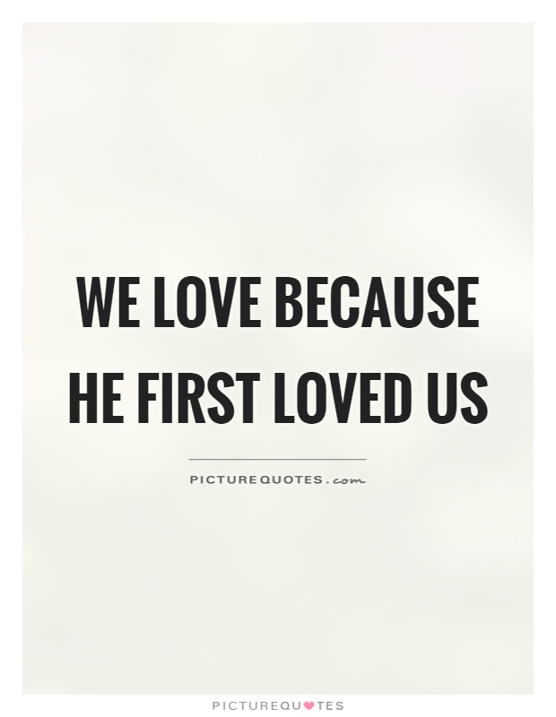 I Love Us Quotes Gorgeous We Love Because He First Loved Us Picture Quotes