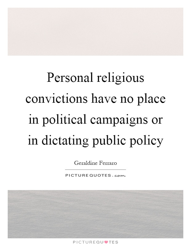 Personal religious convictions have no place in political campaigns or in dictating public policy Picture Quote #1