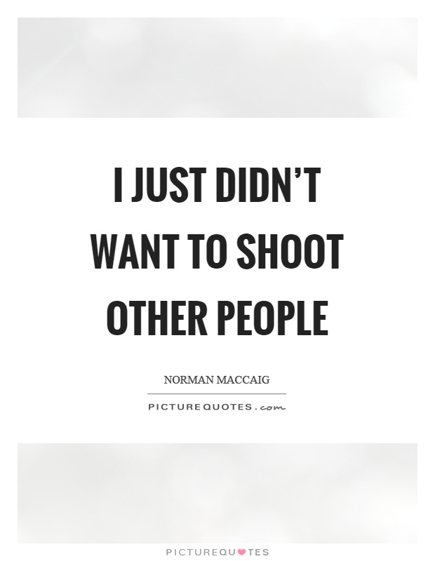 I just didn't want to shoot other people Picture Quote #1