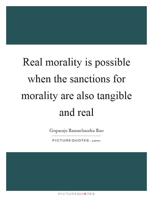 Real morality is possible when the sanctions for morality are also tangible and real Picture Quote #1