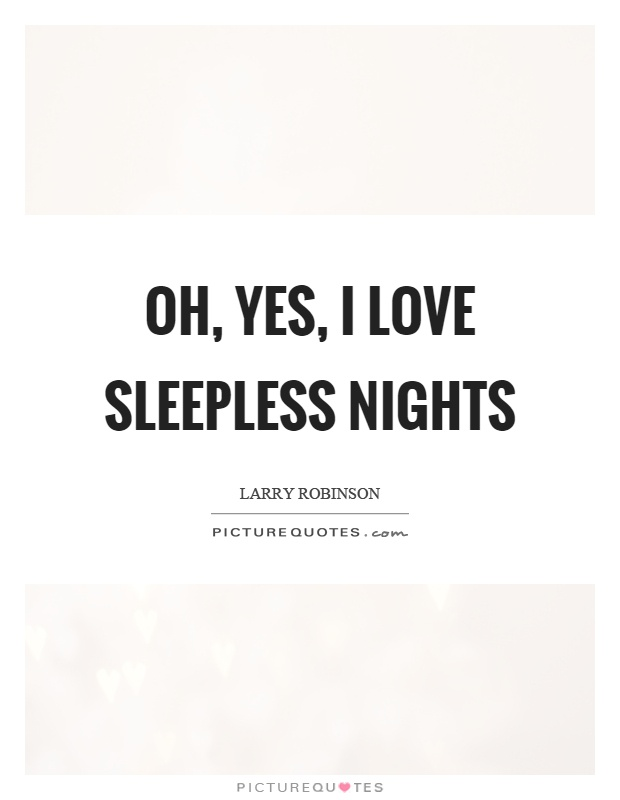 Oh, yes, I love sleepless nights | Picture Quotes