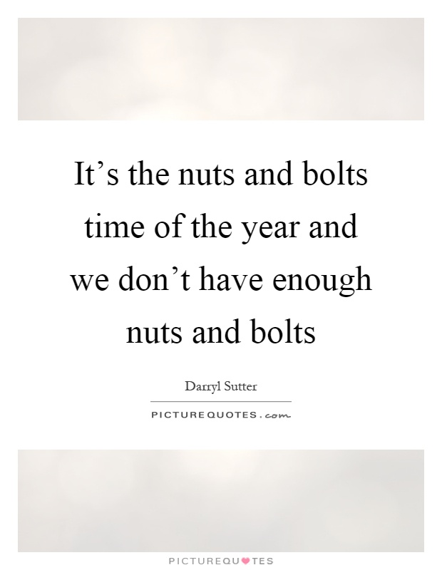 It's the nuts and bolts time of the year and we don't have enough nuts and bolts Picture Quote #1
