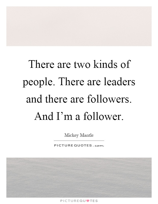 leaders and followers Ericka harney, cfre, gpc, cva without followership, leadership does not exist  learn how to be a good follower as much as a good leader.