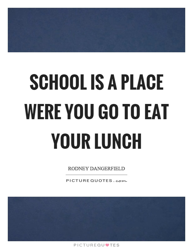 school is a place were you go to eat your lunch picture
