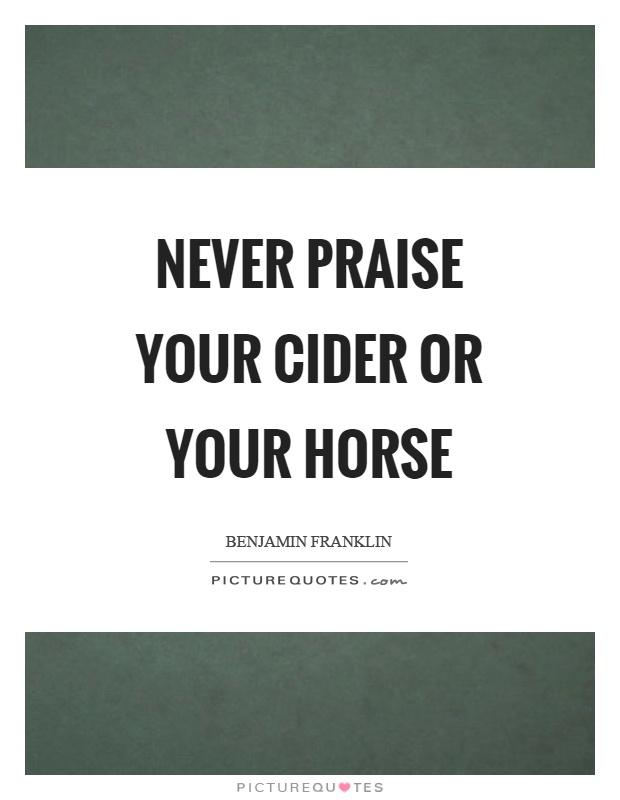 Never praise your cider or your horse Picture Quote #1