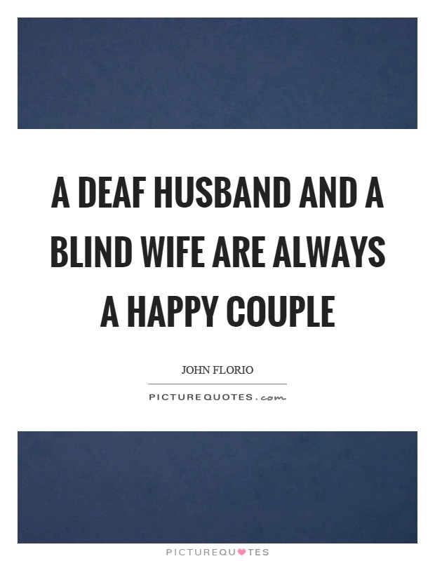 A deaf husband and a blind wife are always a happy couple Picture Quote #1