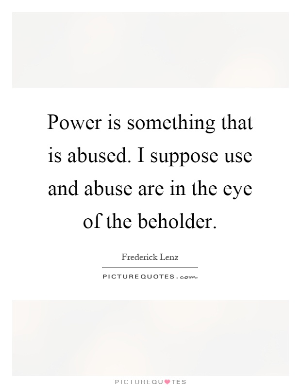 the use and abuse of power Hr user guide workplace harassment & abuse of authority chapter i page 6 january 2010 abuse of authority 7 the abuse of authority is the improper use of a position of influence, power or authority.