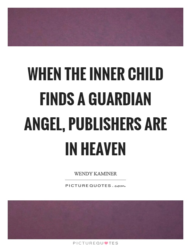 When the inner child finds a guardian angel, publishers are in heaven Picture Quote #1