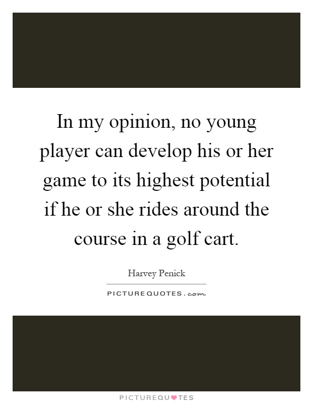 In my opinion, no young player can develop his or her game ...