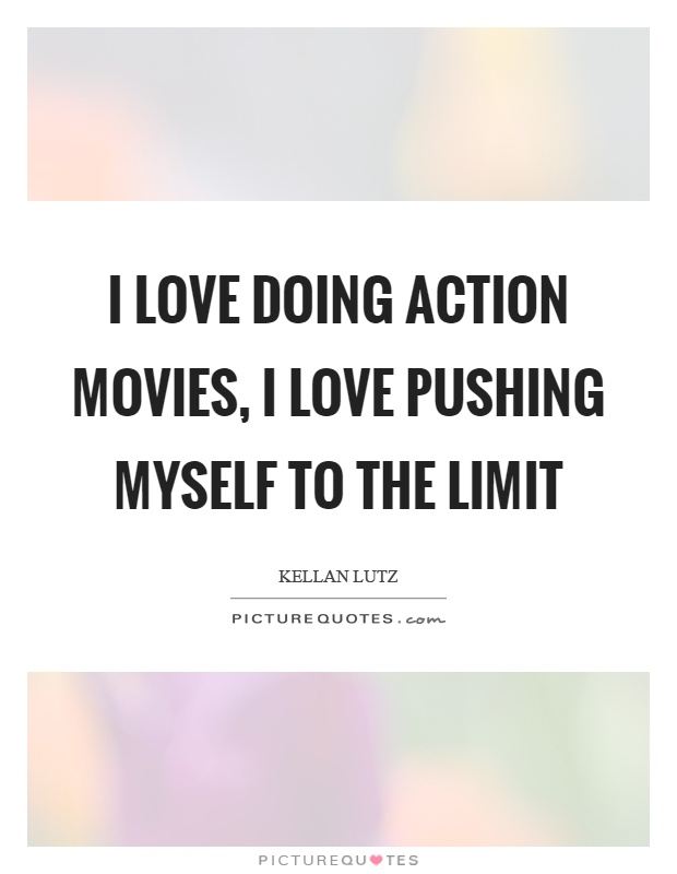 I love doing action movies, I love pushing myself to the limit Picture Quote #1