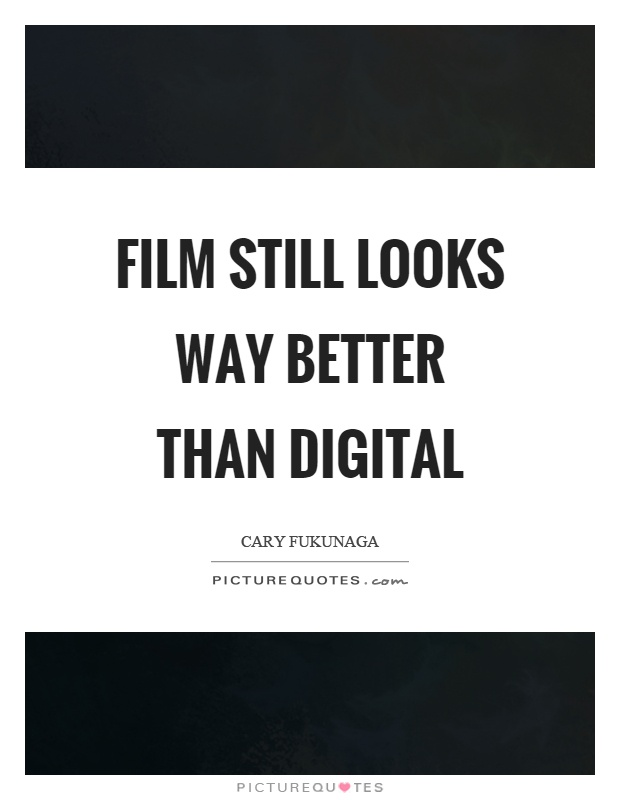 Film still looks way better than digital Picture Quote #1