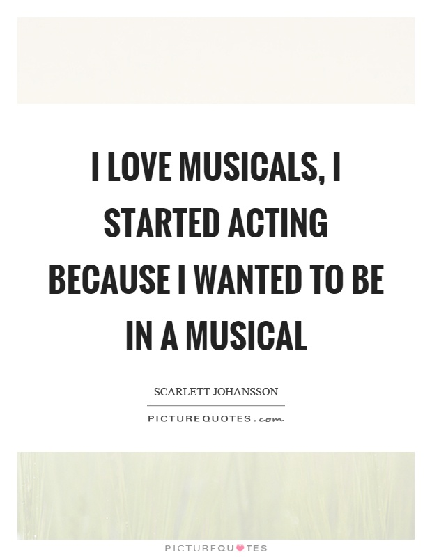 I Love Musicals, I Started Acting Because I Wanted To Be In A Musical