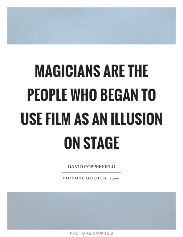 Magicians are the people who began to use film as an illusion on stage Picture Quote #1