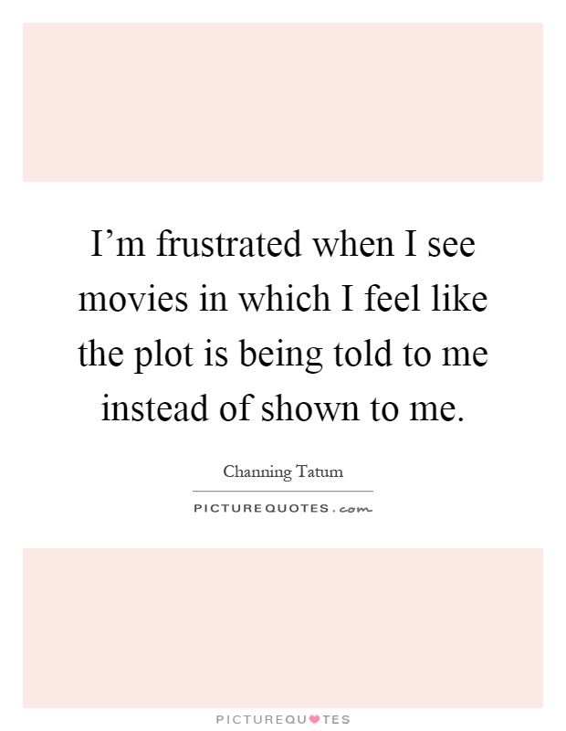 Channing Tatum Quotes & Sayings (62 Quotations) Im Frustrated Quotes