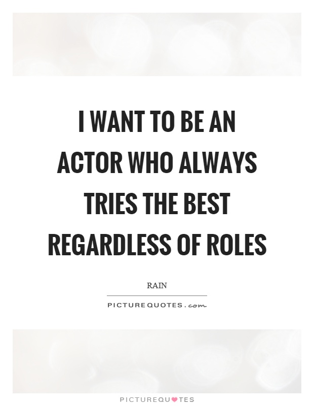I want to be an actor who always tries the best regardless of roles Picture Quote #1
