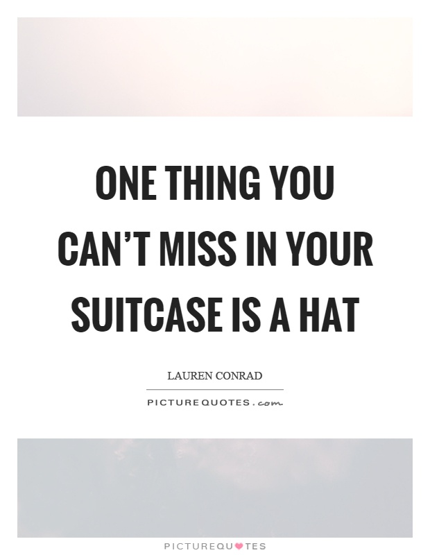 One thing you can't miss in your suitcase is a hat Picture Quote #1
