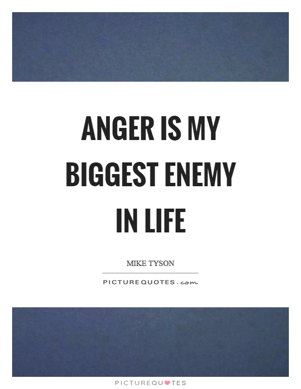 Quotes About Anger And Rage: Anger Is My Biggest Enemy In Life