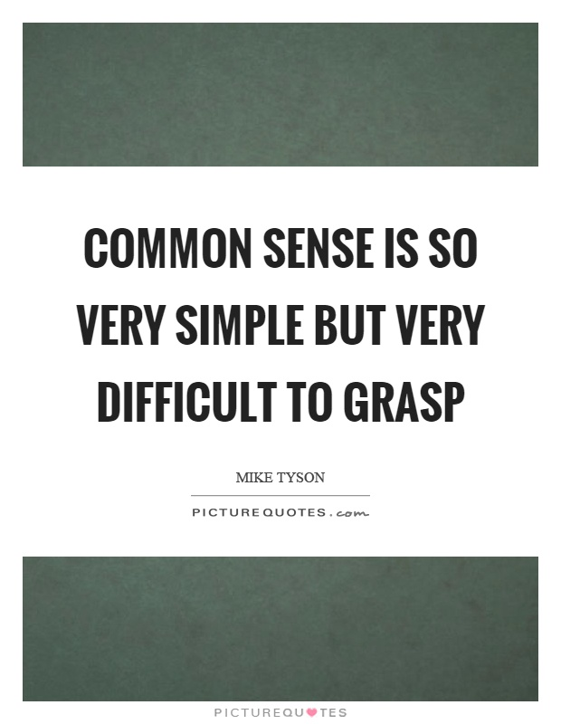 Common sense is so very simple but very difficult to grasp Picture Quote #1