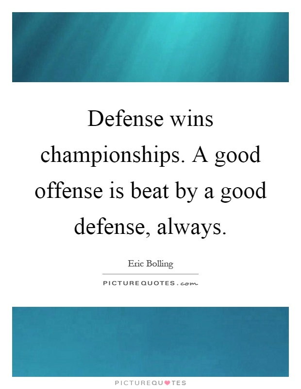 Defense wins championships. A good offense is beat by a good defense, always Picture Quote #1