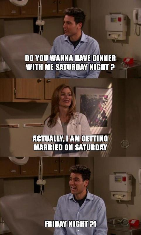 Do you wanna have dinner with me Saturday night? Actually, I am getting married on Saturday. Friday night? Picture Quote #1