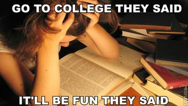 Go to college they said. It'll be fun they said Picture Quote #1