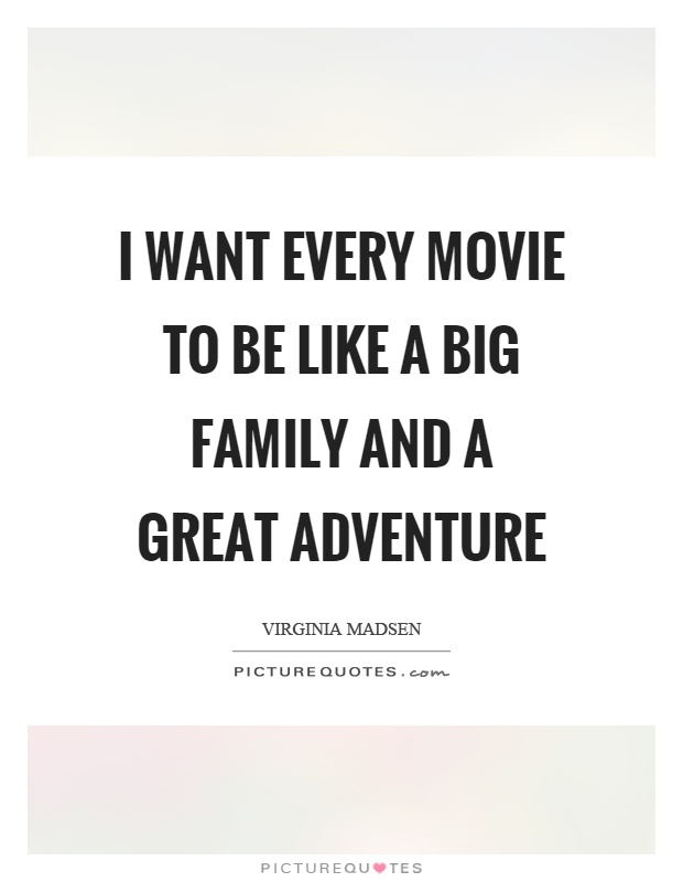 I want every movie to be like a big family and a great adventure Picture Quote #1