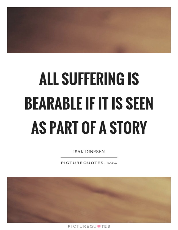 All suffering is bearable if it is seen as part of a story Picture Quote #1