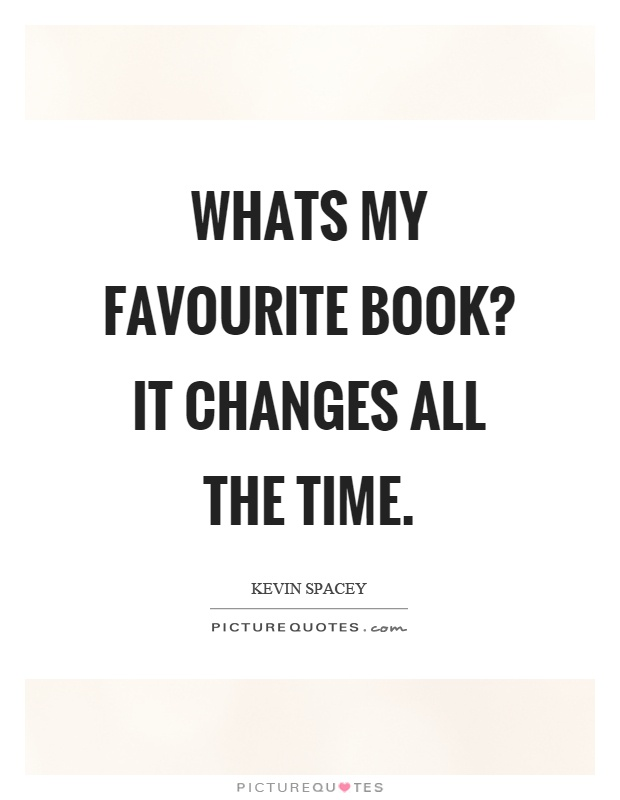 Whats my favourite book? It changes all the time Picture Quote #1