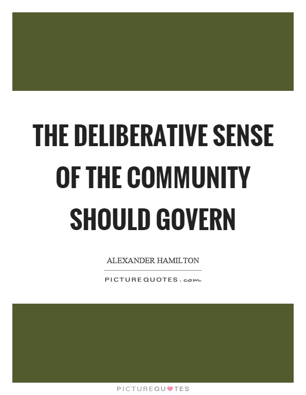 The deliberative sense of the community should govern Picture Quote #1