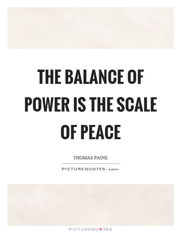 The balance of power is the scale of peace Picture Quote #1