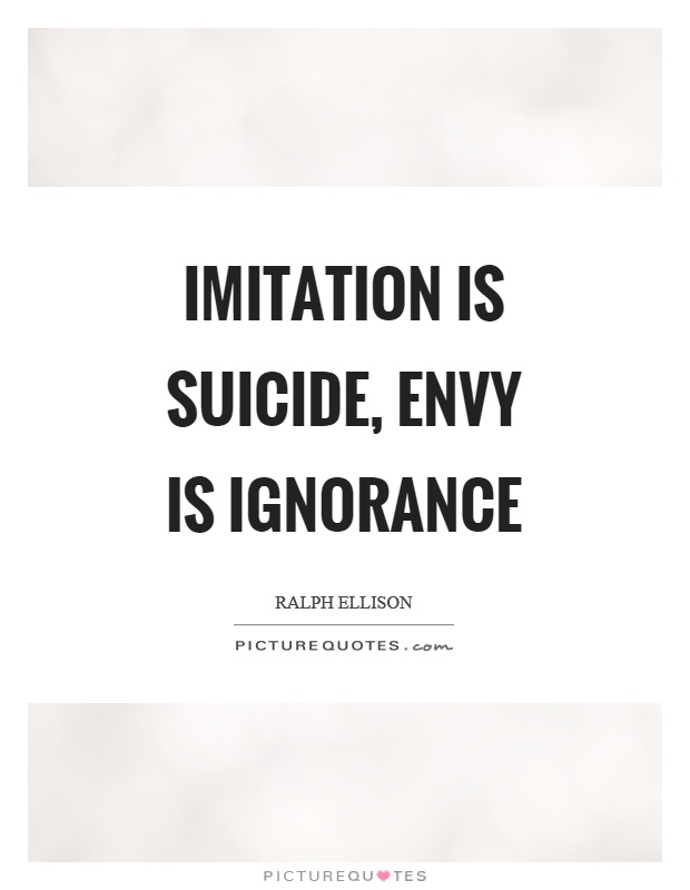 Imitation is suicide, envy is ignorance Picture Quote #1